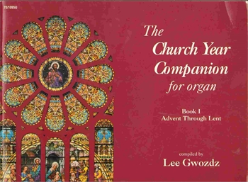 The Church Year Companion for Organ - Book I Book I Advent through Lentチャーチ・イヤー・コンパニオン 第1巻 アドベントからレント